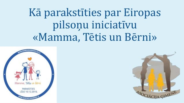 Kā parakstīties par Eiropas pilsoņu iniciatīvu «Mamma, Tētis un Bērni»