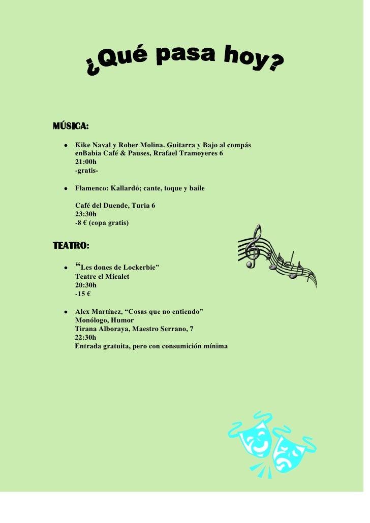 MÚSICA:    Kike Naval y Rober Molina. Guitarra y Bajo al compás    enBabia Café & Pauses, Rrafael Tramoyeres 6    21:00h  ...