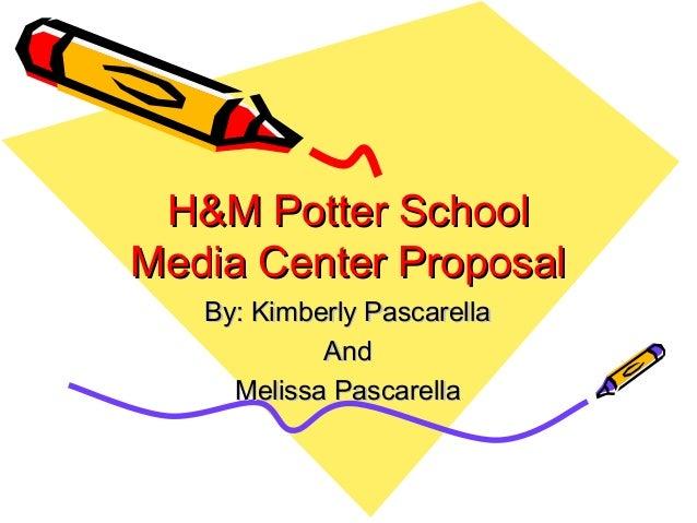 H&M Potter SchoolH&M Potter School Media Center ProposalMedia Center Proposal By: Kimberly PascarellaBy: Kimberly Pascarel...