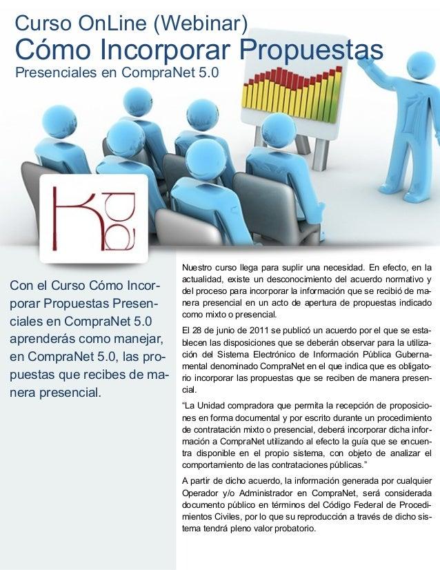 Curso OnLine (Webinar)Cómo Incorporar PropuestasPresenciales en CompraNet 5.0                             Nuestro curso ll...