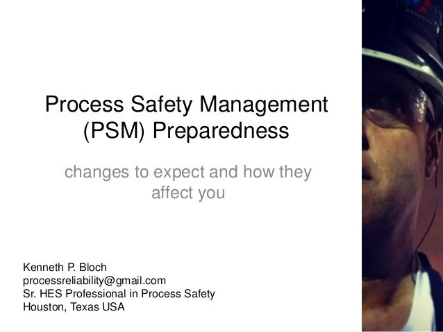 Process Safety Management (PSM) Preparedness changes to expect and how they affect you Kenneth P. Bloch processreliability...