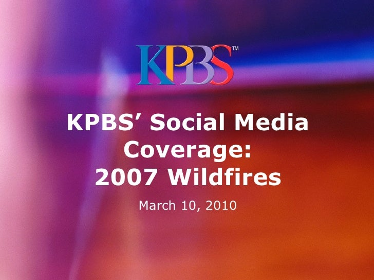 KPBS' Social Media    Coverage:  2007 Wildfires     March 10, 2010