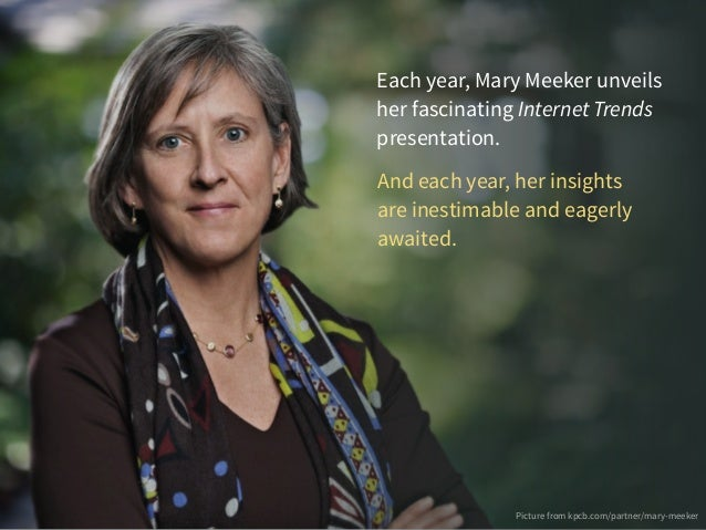 Each year, Mary Meeker unveils her fascinating Internet Trends presentation. And each year, her insights are inestimable a...