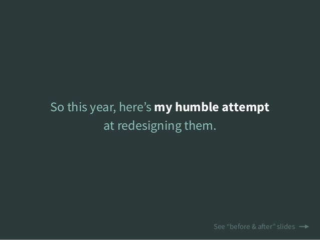 """So this year, here's my humble attempt at redesigning them. See """"before & after"""" slides"""