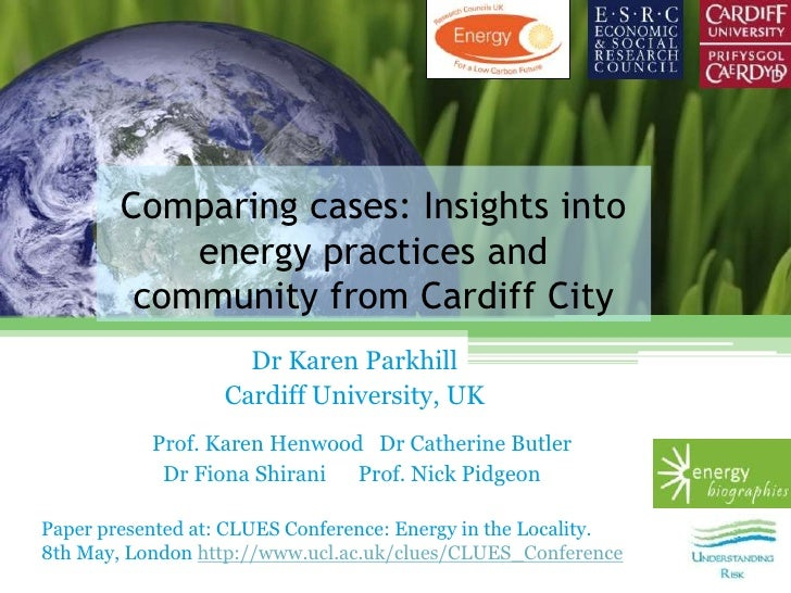 Comparing cases: Insights into            energy practices and         community from Cardiff City                     Dr ...
