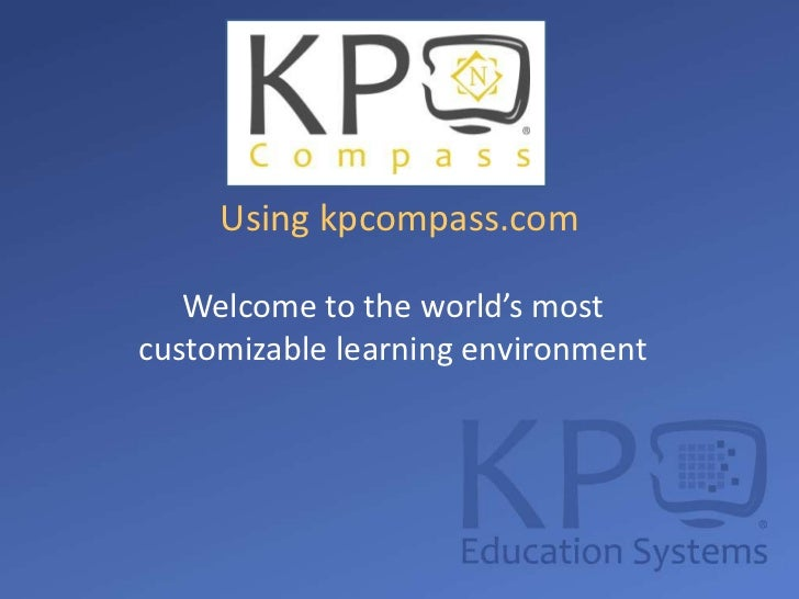 Using kpcompass.com<br />Welcome to the world's most customizable learning environment<br />