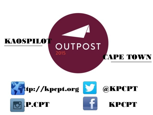 KAOSPILOT CAPE TOWN http://kpcpt.org @KPCPT KP.CPT KPCPT