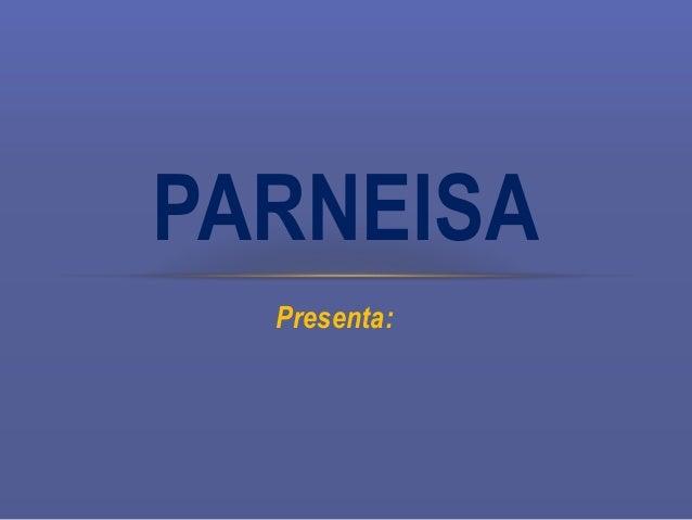 Presenta: PARNEISA