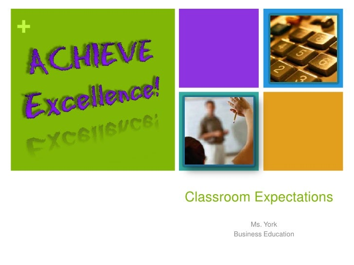 +         Classroom Expectations                 Ms. York            Business Education