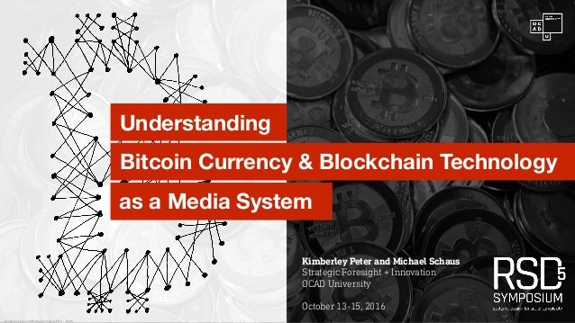 Bitcoin Currency & Blockchain Technology as a Media System Understanding Kimberley Peter and Michael Schaus Strategic Fore...
