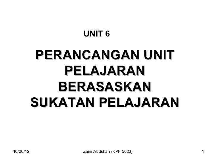 UNIT 6            PERANCANGAN UNIT                PELAJARAN               BERASASKAN           SUKATAN PELAJARAN10/06/12  ...