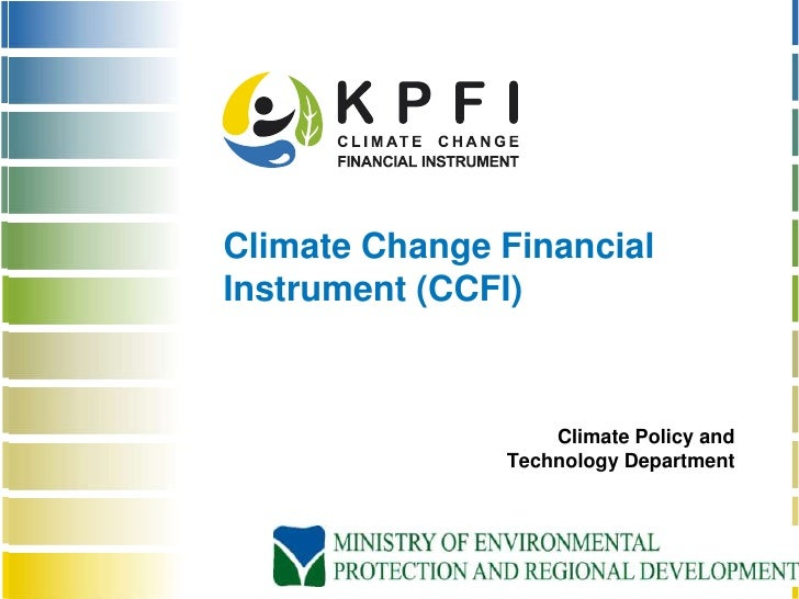 Climate Change FinancialInstrument (CCFI)                   Climate Policy and               Technology Department