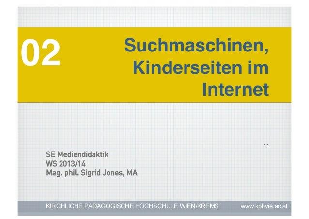 02!  Suchmaschinen, Kinderseiten im Internet! ..  SE Mediendidaktik WS 2013/14 Mag. phil. Sigrid Jones, MA  KIRCHLICHE PÄD...