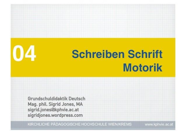 04!                  Schreiben Schrift                              Motorik! Grundschuldidaktik Deutsch Mag. phil. Sigrid ...