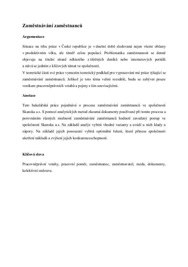 Zaměstnávání zaměstnancůArgumentaceSituace na trhu práce v České republice je v dnešní době sledovaná nejen všemi občanyv ...