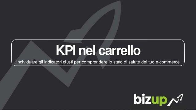 KPI nel carrello Individuare gli indicatori giusti per comprendere lo stato di salute del tuo e-commerce