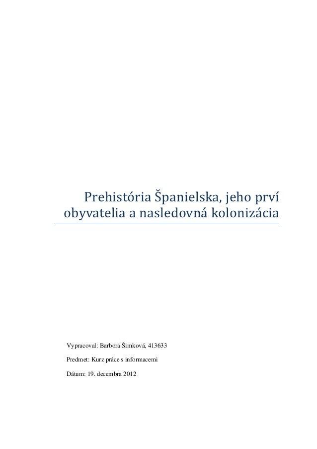 Prehistória Španielska, jeho prvíobyvatelia a nasledovná kolonizáciaVypracoval: Barbora Šimková, 413633Predmet: Kurz práce...