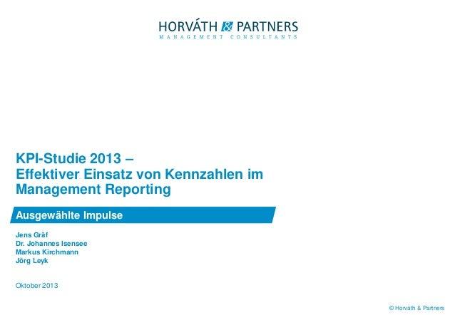 © Horváth & Partners Jens Gräf Dr. Johannes Isensee Markus Kirchmann Jörg Leyk Oktober 2013 Ausgewählte Impulse KPI-Studie...