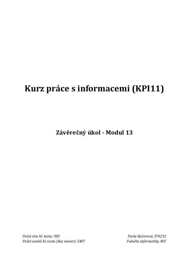Kurz práce s informacemi (KPI11)                    Závěrečný úkol - Modul 13Počet slov hl. textu: 985                  Pa...