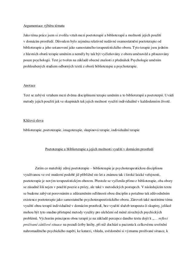 Argumentace výběru tématuJako téma práce jsem si zvolila vztah mezi poetoterapií a biblioterapií a možnosti jejich použití...