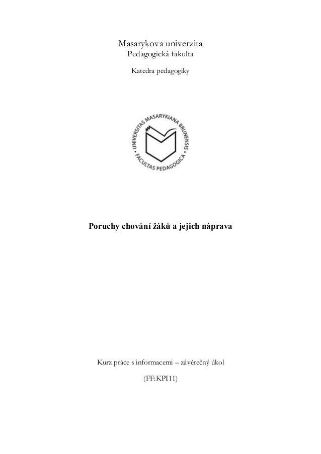 Masarykova univerzita           Pedagogická fakulta             Katedra pedagogikyPoruchy chování žáků a jejich náprava  K...