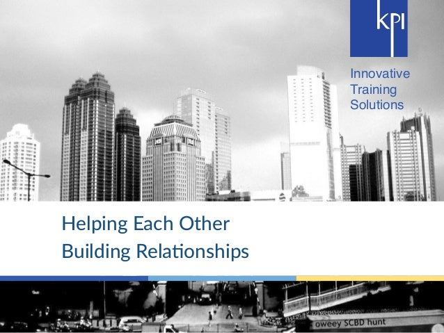 Innovative  Training  Solutions  Helping Each Other  Building Rela4onships