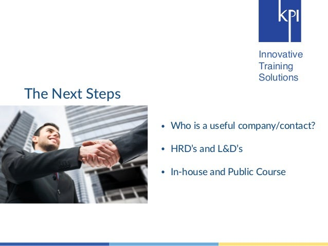 Innovative  Training  Solutions  The Next Steps  • Who is a useful company/contact?  !  • HRD's and L&D's  !  • In-‐house...