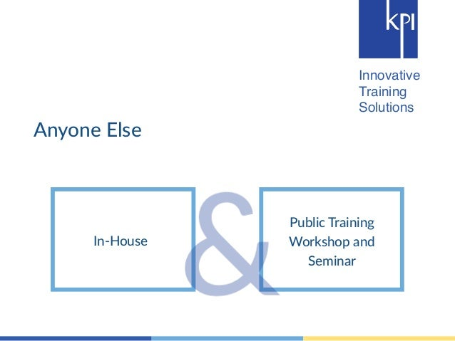 Innovative  Training  Solutions  Anyone Else  In-‐House  Public Training  Workshop and  Seminar