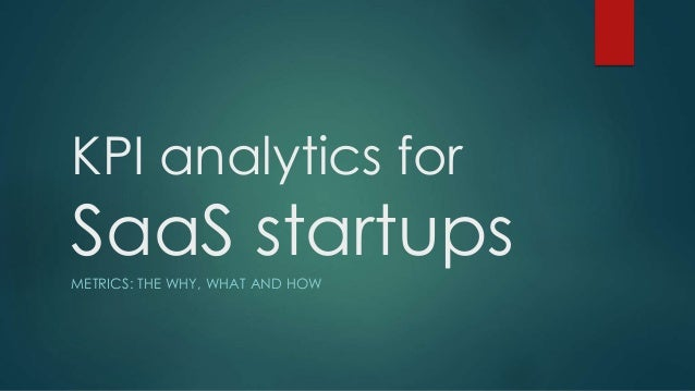 KPI analytics for SaaS startupsMETRICS: THE WHY, WHAT AND HOW