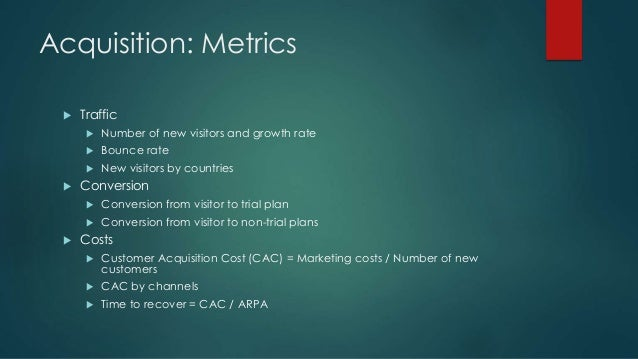 Acquisition: Metrics  Traffic  Number of new visitors and growth rate  Bounce rate  New visitors by countries  Conver...