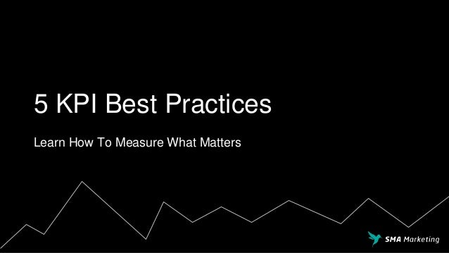 5 KPI Best Practices Learn How To Measure What Matters