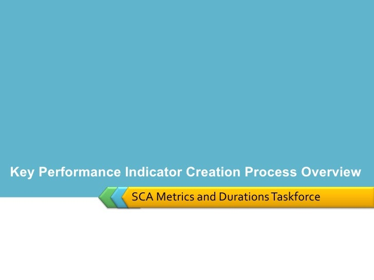 SCA Metrics and Durations Taskforce Key Performance Indicator Creation Process Overview