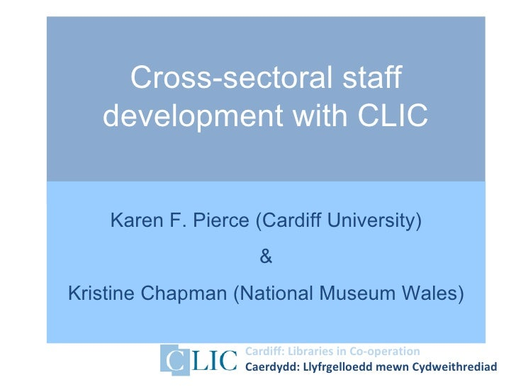Cross-sectoral staff   development with CLIC    Karen F. Pierce (Cardiff University)                     &Kristine Chapman...