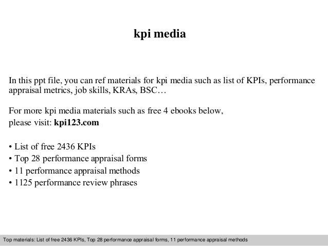 kpi media  In this ppt file, you can ref materials for kpi media such as list of KPIs, performance  appraisal metrics, job...