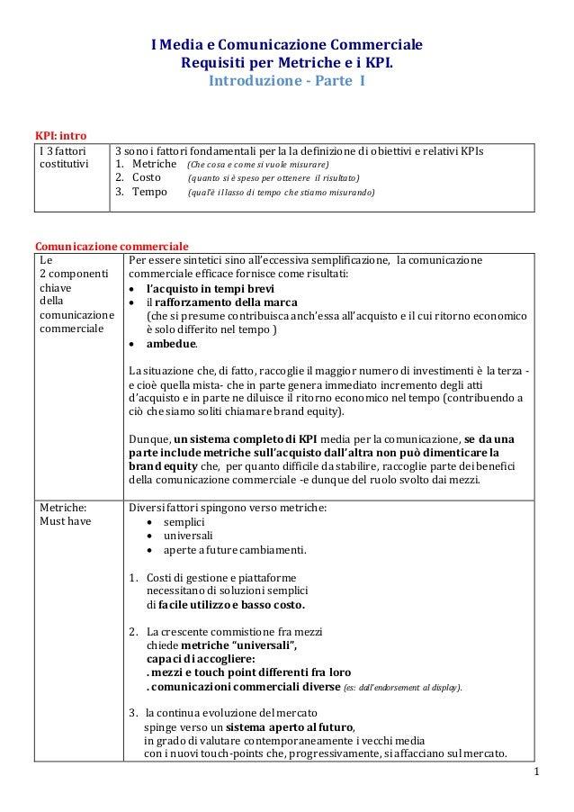 1 I Media e Comunicazione Commerciale Requisiti per Metriche e i KPI. Introduzione - Parte I KPI: intro I 3 fattori costit...