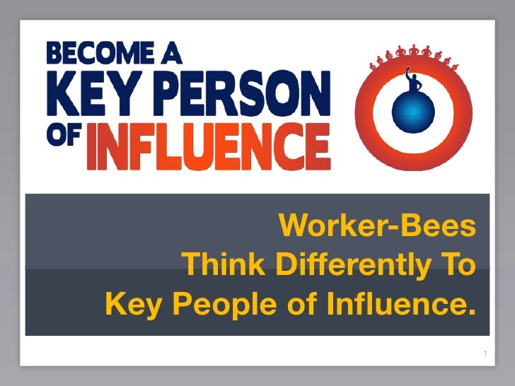 Worker-Bees     Think Differently To Key People of Influence.                            1