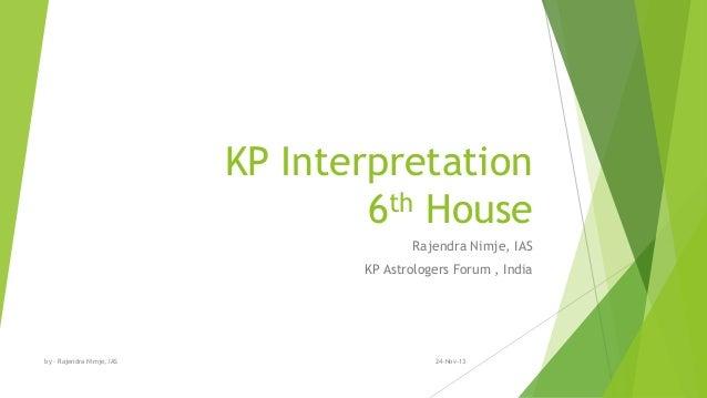 KP Interpretation 6th House Rajendra Nimje, IAS KP Astrologers Forum , India 24-Nov-13by - Rajendra Nimje, IAS