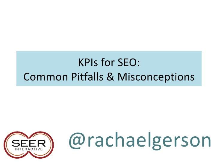 KPIs for SEO:Common Pitfalls & Misconceptions        @rachaelgerson