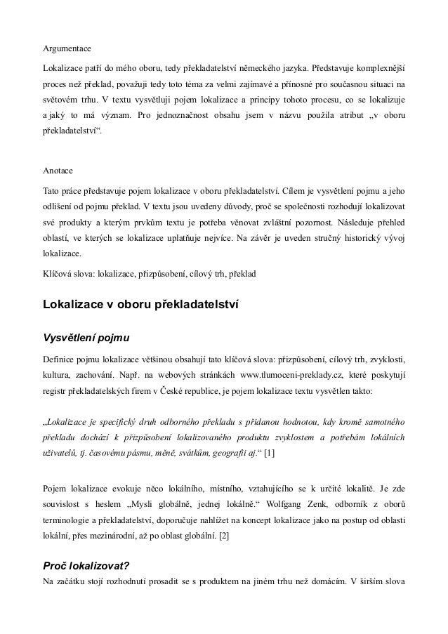 ArgumentaceLokalizace patří do mého oboru, tedy překladatelství německého jazyka. Představuje komplexnějšíproces než překl...