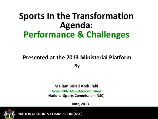 1FEDERAL MINISTRY OF YOUTH DEVELOPMENTNATIONAL SPORTS COMMISSION (NSC)Sports In the TransformationAgenda:Performance & Cha...