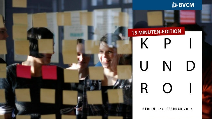 15 MINUTEN-EDITION  K P I  U N D  R O I   BERLIN | 27. FEBRUAR 2012