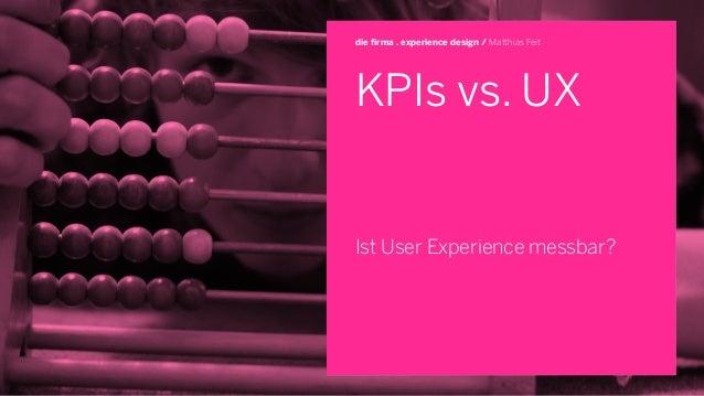 KPIs vs. UX Ist User Experience messbar? die firma . experience design / Matthias Feit