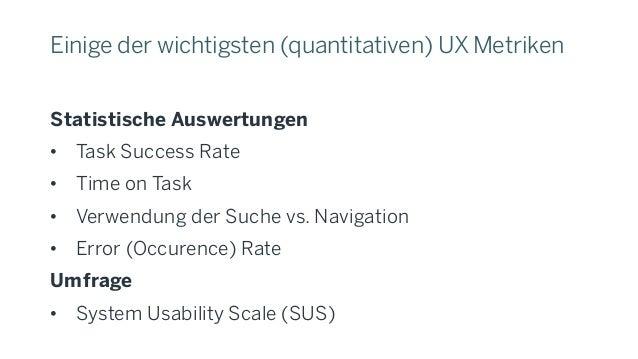 Task Success Rate (Task Completion Rate) • Prozentueller Anteil erfolgreich abgeschlossener Aufgaben durch den Nutzer • Nu...