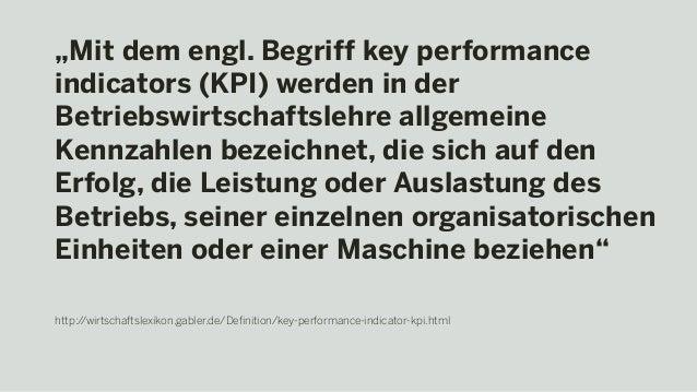 """""""Mit dem engl. Begriff key performance indicators (KPI) werden in der Betriebswirtschaftslehre allgemeine Kennzahlen bezei..."""