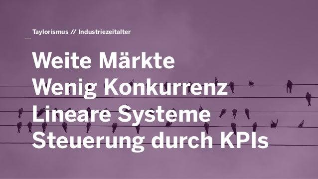 Taylorismus // Industriezeitalter Weite Märkte Wenig Konkurrenz Lineare Systeme Steuerung durch KPIs
