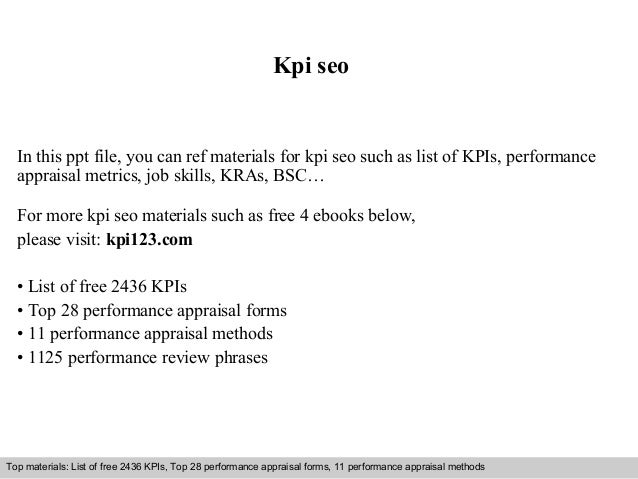 Kpi seo  In this ppt file, you can ref materials for kpi seo such as list of KPIs, performance  appraisal metrics, job ski...