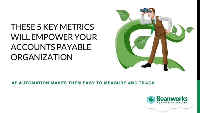 THESE 5 KEY METRICS WILL EMPOWER YOUR ACCOUNTS PAYABLE ORGANIZATION  AP AUTOMATION MAKES THEM EASY TO MEASURE AND TRACK