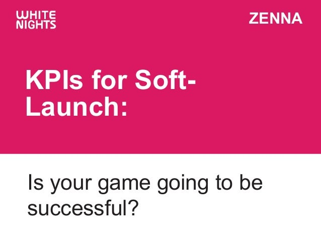 ZENNA KPIs for Soft- Launch: Is your game going to be successful?