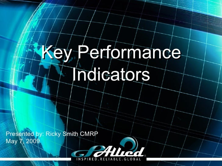 Key Performance Indicators Presented by: Ricky Smith CMRP May 7, 2009
