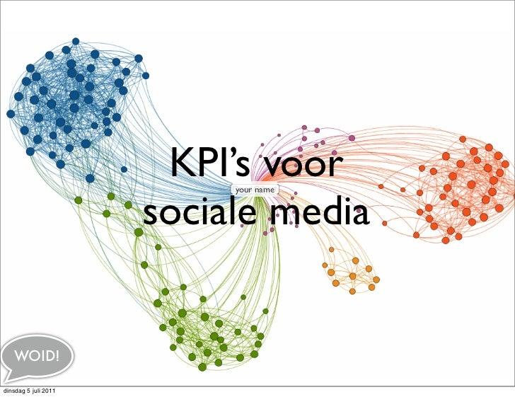 KPI's voor                           your name                      sociale media   WOID!dinsdag 5 juli 2011